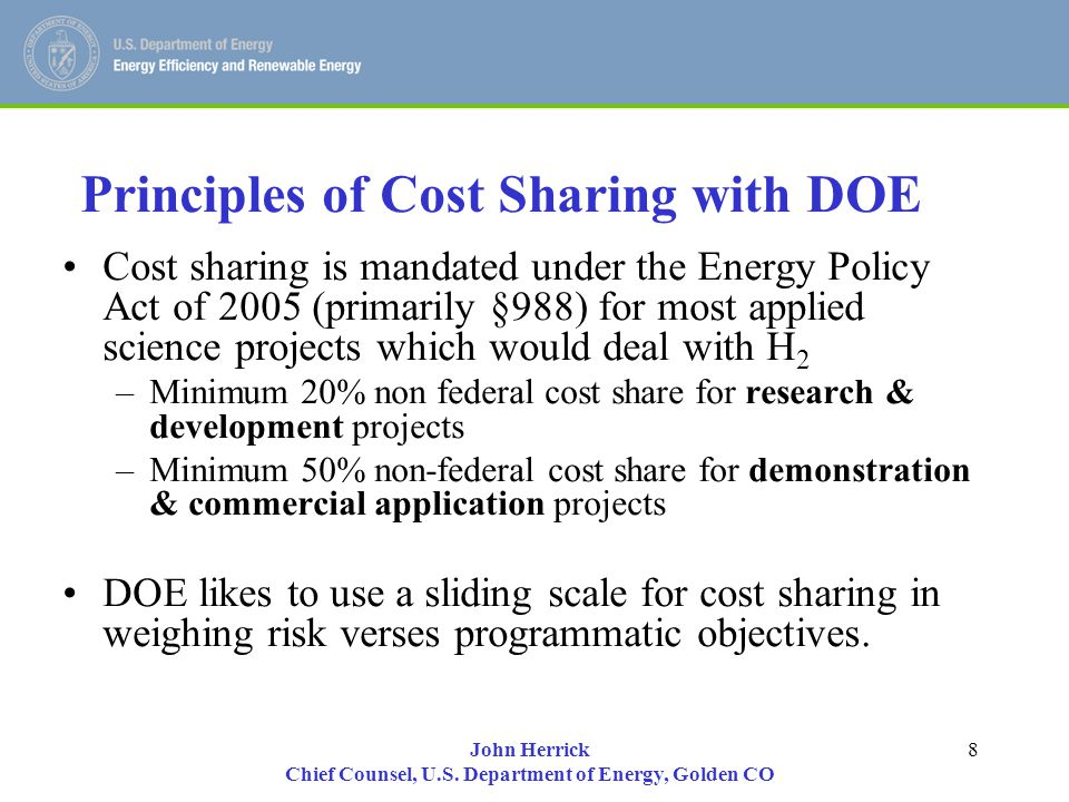 John Herrick Chief Counsel, U.S. Department of Energy, Golden CO 8 Principles of Cost Sharing with DOE Cost sharing is mandated under the Energy Polic