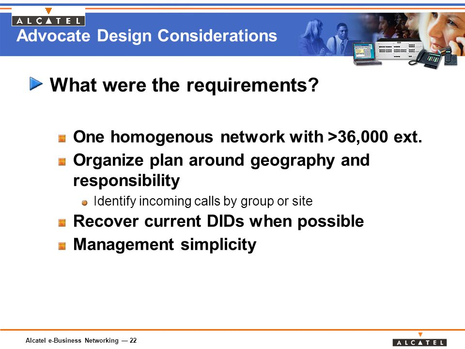 Alcatel e-Business Networking — 22 Advocate Design Considerations What were the requirements.