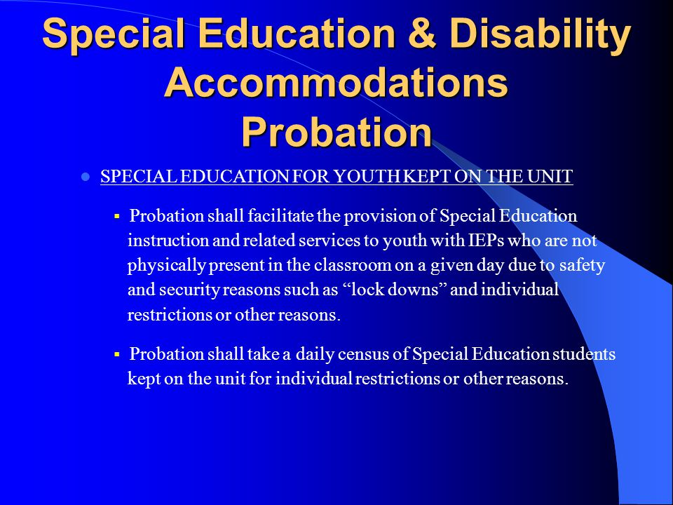 Special Education & Disability Accommodations Probation & SBCSS EDUCATIONAL SERVICES FOR YOUTH KEPT ON THE UNIT CONTINUED  When the entire class is k