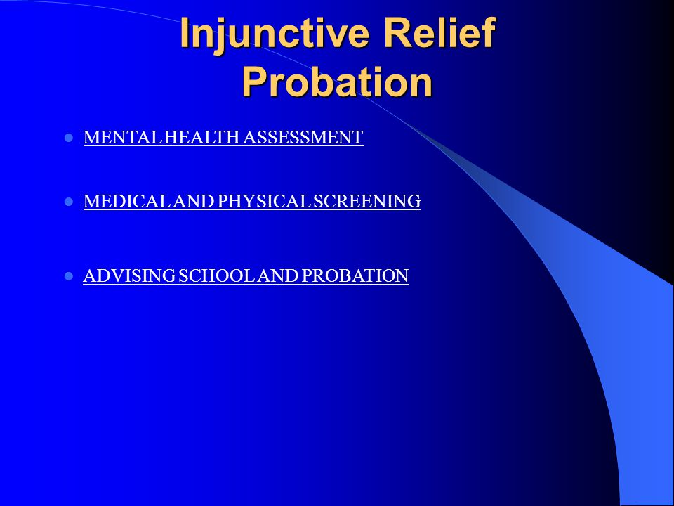 Injunctive Relief Probation MAYSI-2 SCREENING  During Intake, Probation shall screen Youth using the Massachusetts Youth Screening Inventory, Version 2 (MAYSI-2) or an equivalent screening tool.