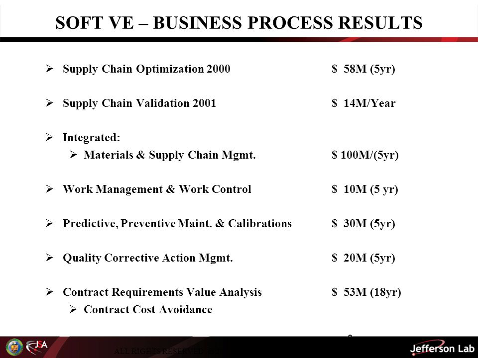 8 SOFT VE – BUSINESS PROCESS RESULTS  Supply Chain Optimization 2000$ 58M (5yr)  Supply Chain Validation 2001$ 14M/Year  Integrated:  Materials & Supply Chain Mgmt.$ 100M/(5yr)  Work Management & Work Control $ 10M (5 yr)  Predictive, Preventive Maint.