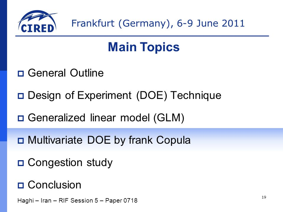 Frankfurt (Germany), 6-9 June 2011  General Outline  Design of Experiment (DOE) Technique  Generalized linear model (GLM)  Multivariate DOE by frank Copula  Congestion study  Conclusion Main Topics Haghi – Iran – RIF Session 5 – Paper 0718 19