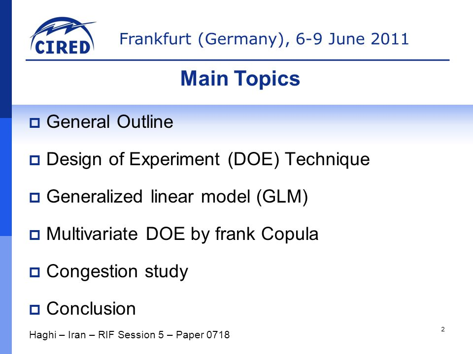 Frankfurt (Germany), 6-9 June 2011  General Outline  Design of Experiment (DOE) Technique  Generalized linear model (GLM)  Multivariate DOE by frank Copula  Congestion study  Conclusion Haghi – Iran – RIF Session 5 – Paper 0718 Main Topics 2
