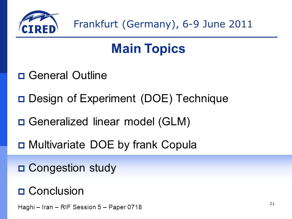 Frankfurt (Germany), 6-9 June 2011  General Outline  Design of Experiment (DOE) Technique  Generalized linear model (GLM)  Multivariate DOE by frank Copula  Congestion study  Conclusion Main Topics Haghi – Iran – RIF Session 5 – Paper 0718 21