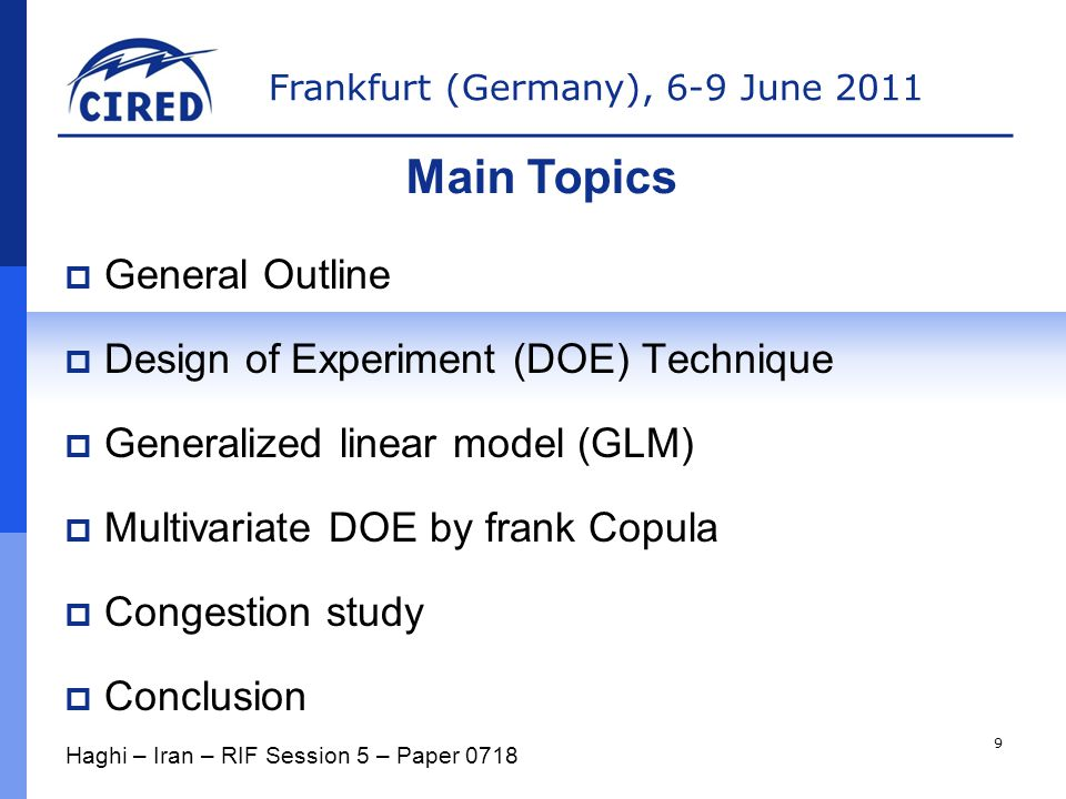 Frankfurt (Germany), 6-9 June 2011  General Outline  Design of Experiment (DOE) Technique  Generalized linear model (GLM)  Multivariate DOE by frank Copula  Congestion study  Conclusion Main Topics Haghi – Iran – RIF Session 5 – Paper 0718 9