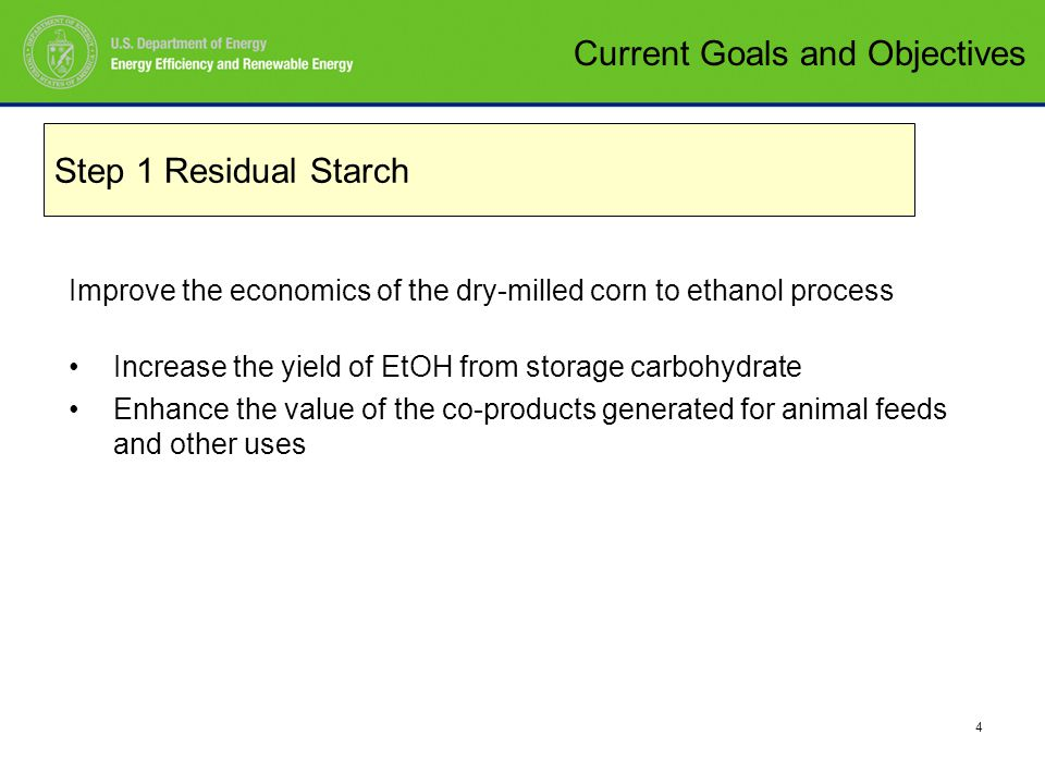 5 Develop an economic process to convert corn stover to ethanol By optimizing the hydrolysis and enzymatic conversion of cellulose to D-glucose for yeast fermentation By optimizing the yield of C 5 sugars and developing a biocatalyst to convert these sugars to EtOH By recovering lignin and other co-products with enhanced value Step 2 Biomass Current Goals and Objectives
