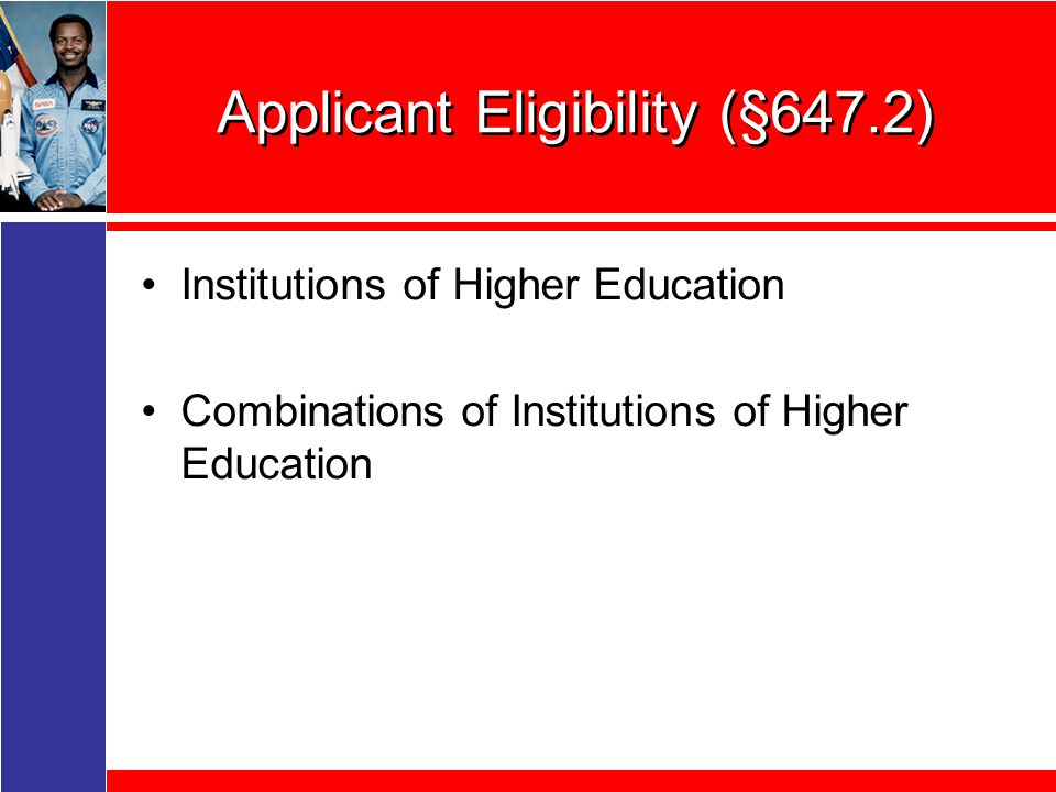Applicant Eligibility (§647.2) Institutions of Higher Education Combinations of Institutions of Higher Education