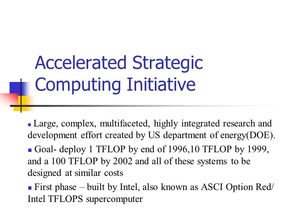 Accelerated Strategic Computing Initiative Large, complex, multifaceted, highly integrated research and development effort created by US department of energy(DOE).