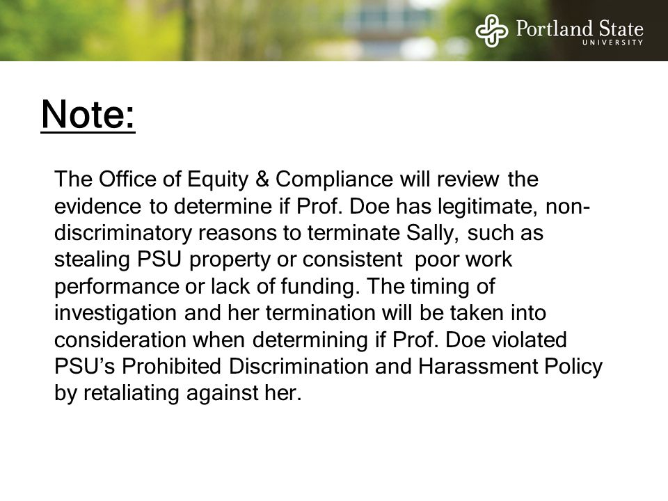Note: The Office of Equity & Compliance will review the evidence to determine if Prof. Doe has legitimate, non- discriminatory reasons to terminate Sa