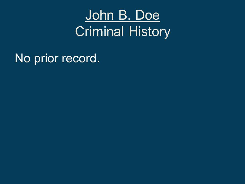 John B. Doe Criminal History No prior record.