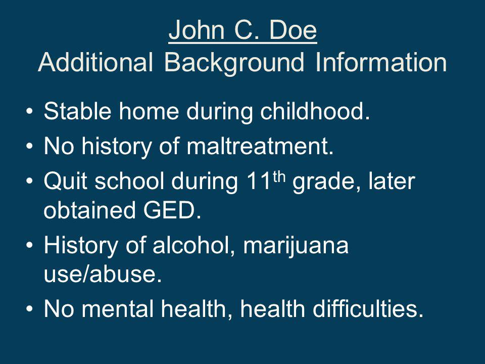 John C. Doe Additional Background Information Stable home during childhood.