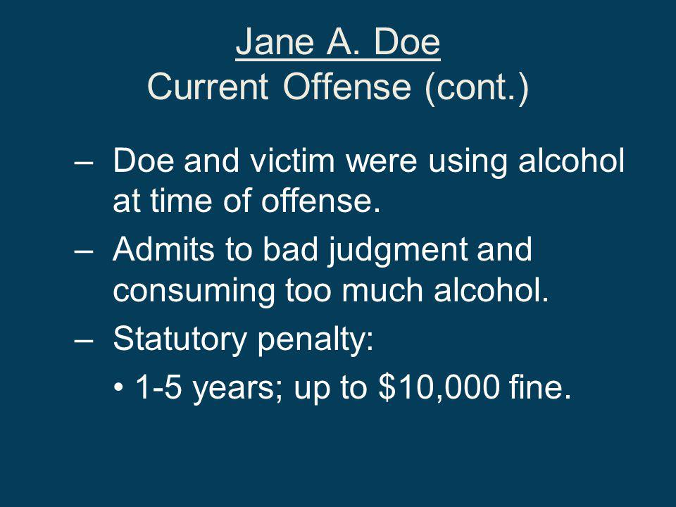 Jane A. Doe Current Offense (cont.) –Doe and victim were using alcohol at time of offense.