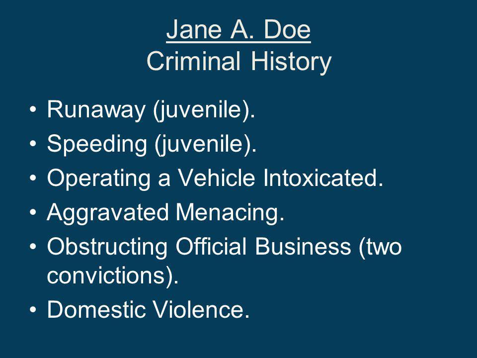 Jane A. Doe Criminal History Runaway (juvenile). Speeding (juvenile).