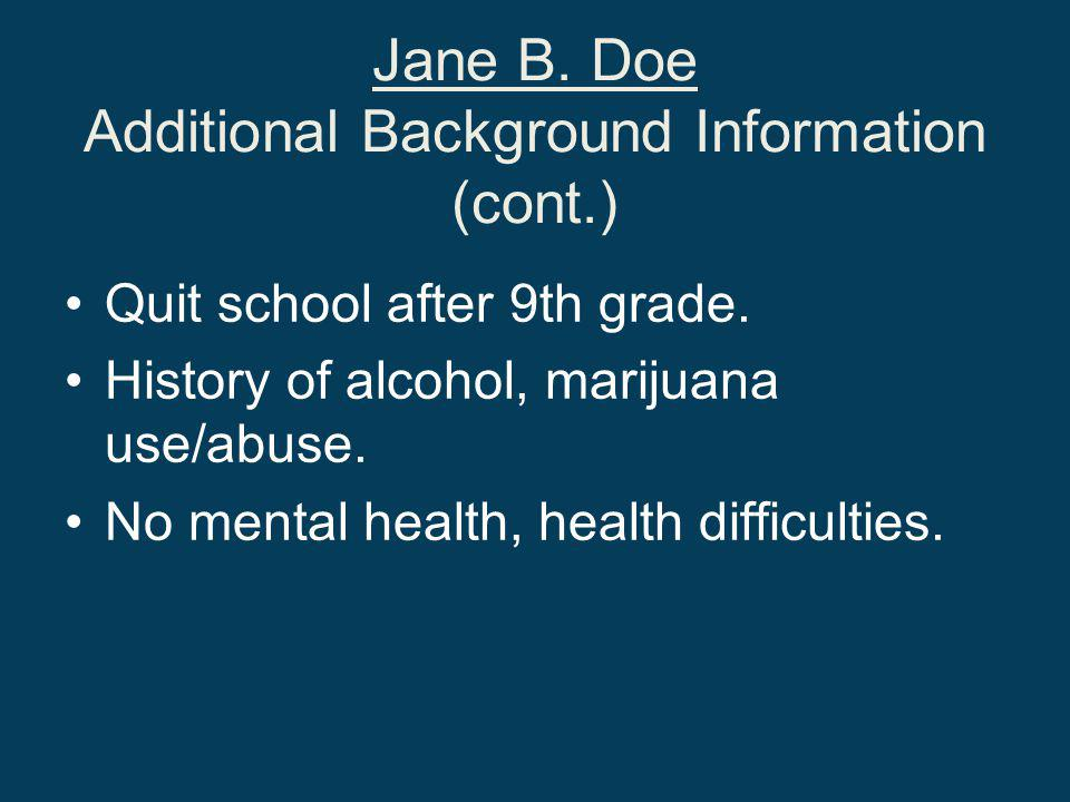 Jane B. Doe Additional Background Information (cont.) Quit school after 9th grade.