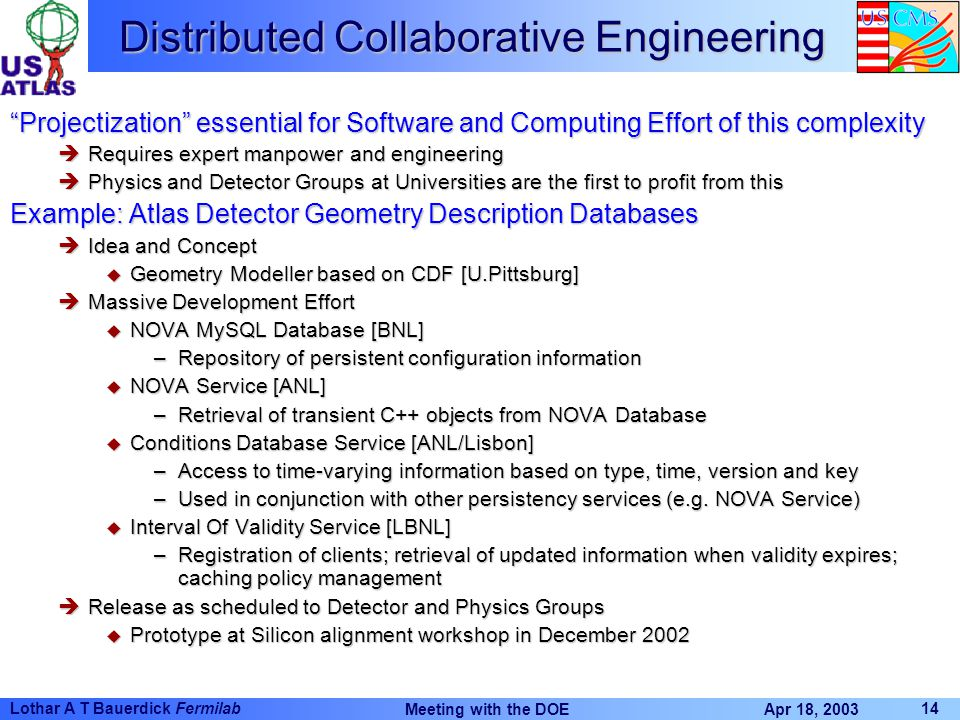 "Apr 18, 2003 Meeting with the DOE 14 Lothar A T Bauerdick Fermilab Distributed Collaborative Engineering ""Projectization"" essential for Software and C"