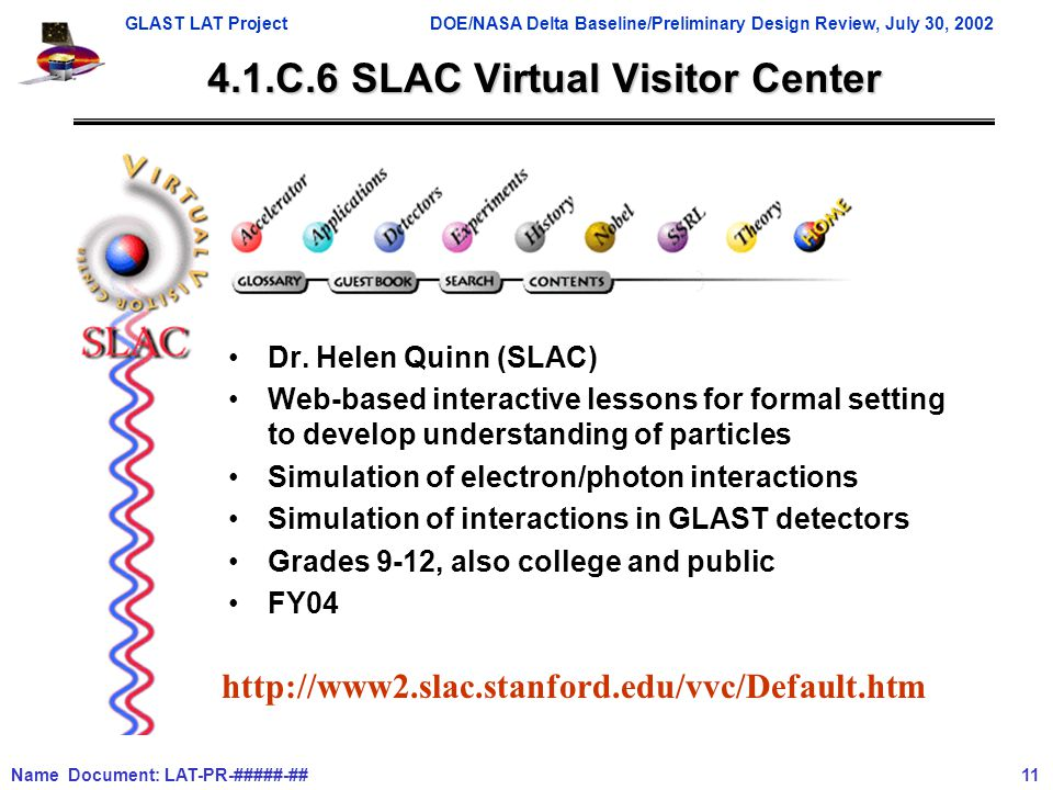 GLAST LAT ProjectDOE/NASA Delta Baseline/Preliminary Design Review, July 30, 2002 Name Document: LAT-PR-#####-## 11 4.1.C.6 SLAC Virtual Visitor Center Dr.