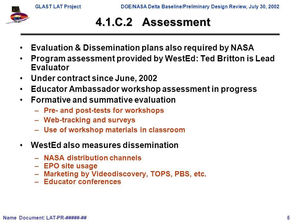 GLAST LAT ProjectDOE/NASA Delta Baseline/Preliminary Design Review, July 30, 2002 Name Document: LAT-PR-#####-## 5 4.1.C.2 Assessment Evaluation & Dis