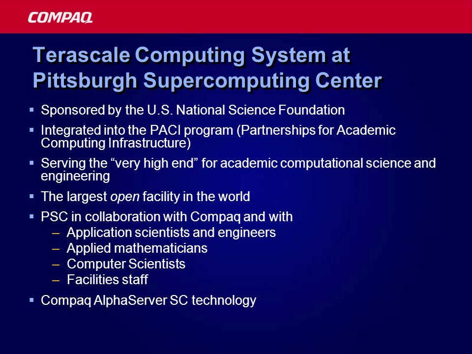 Terascale Computing System at Pittsburgh Supercomputing Center  Sponsored by the U.S. National Science Foundation  Integrated into the PACI program