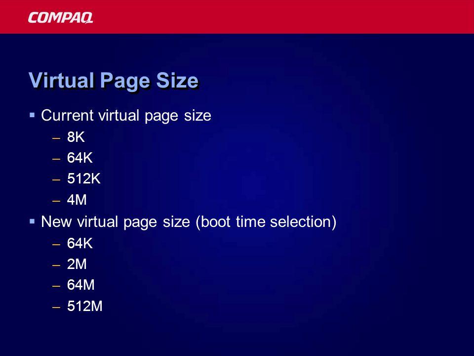 Virtual Page Size  Current virtual page size –8K –64K –512K –4M  New virtual page size (boot time selection) –64K –2M –64M –512M