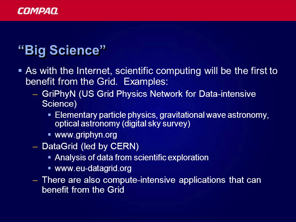Big Science  As with the Internet, scientific computing will be the first to benefit from the Grid.