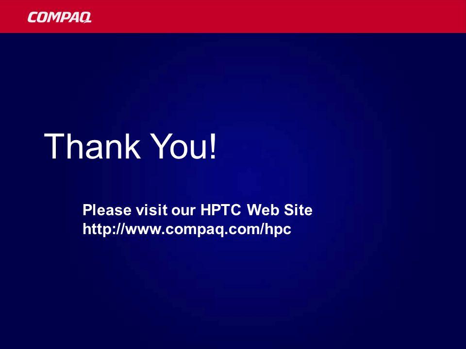 Thank You! Please visit our HPTC Web Site http://www.compaq.com/hpc
