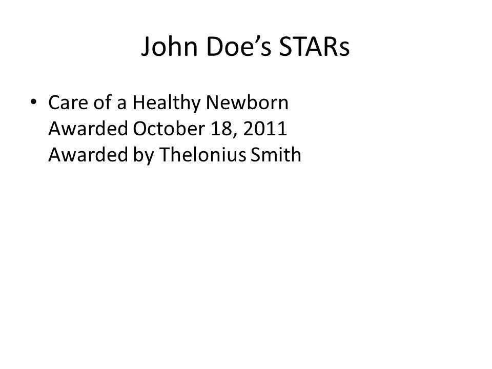 John Doe's STARs Care of a Healthy Newborn Awarded October 18, 2011 Awarded by Thelonius Smith