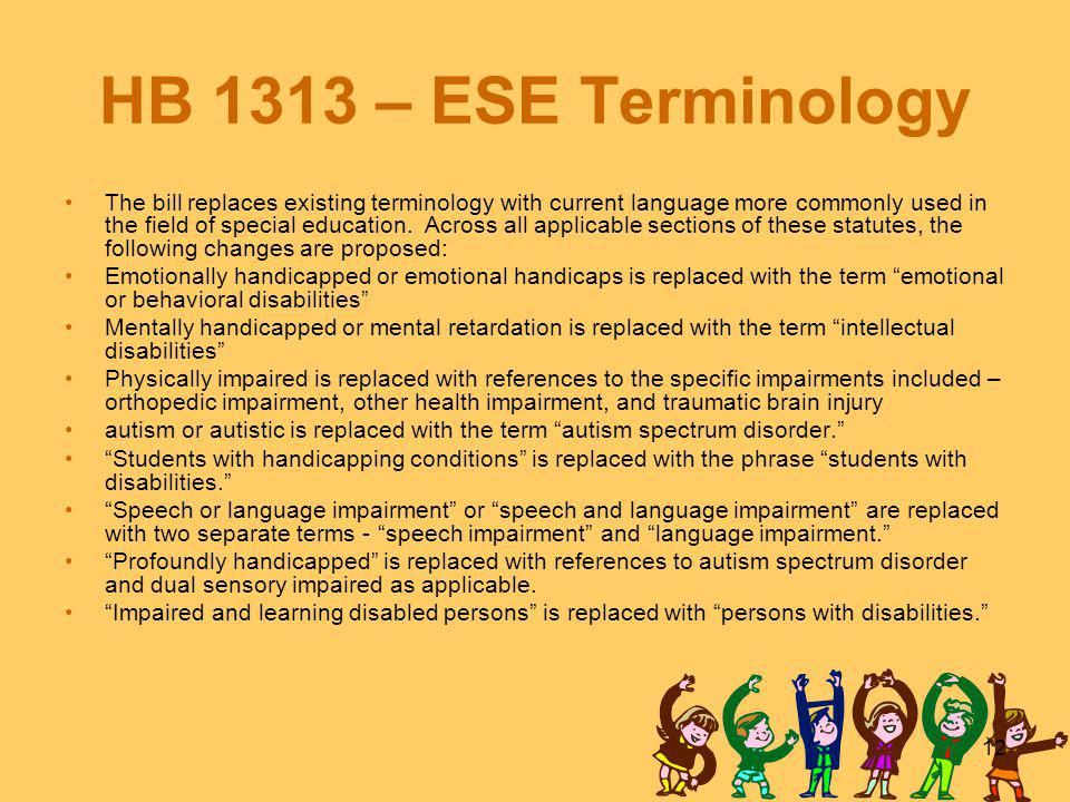 12 HB 1313 – ESE Terminology The bill replaces existing terminology with current language more commonly used in the field of special education.