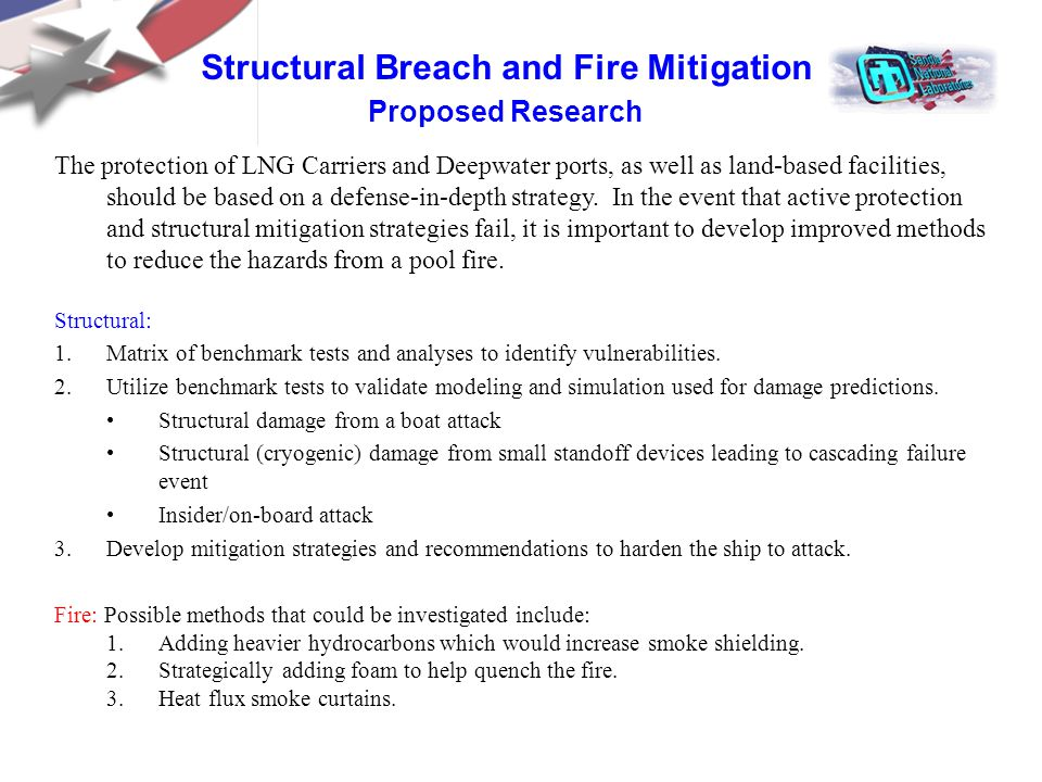 Structural Breach and Fire Mitigation Proposed Research The protection of LNG Carriers and Deepwater ports, as well as land-based facilities, should be based on a defense-in-depth strategy.