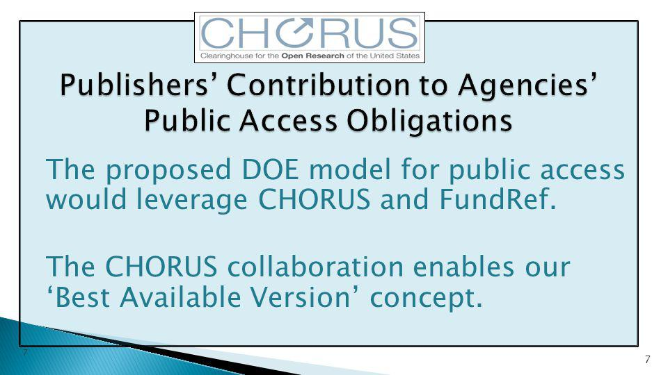 The proposed DOE model for public access would leverage CHORUS and FundRef. The CHORUS collaboration enables our 'Best Available Version' concept. 7 7