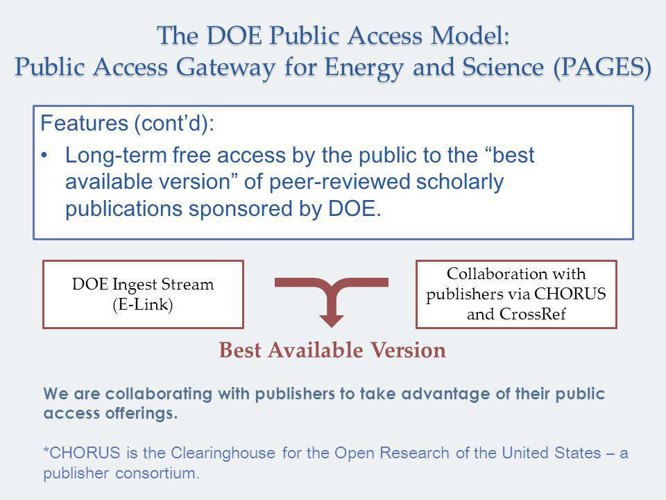 Features (cont'd): Long-term free access by the public to the best available version of peer-reviewed scholarly publications sponsored by DOE.
