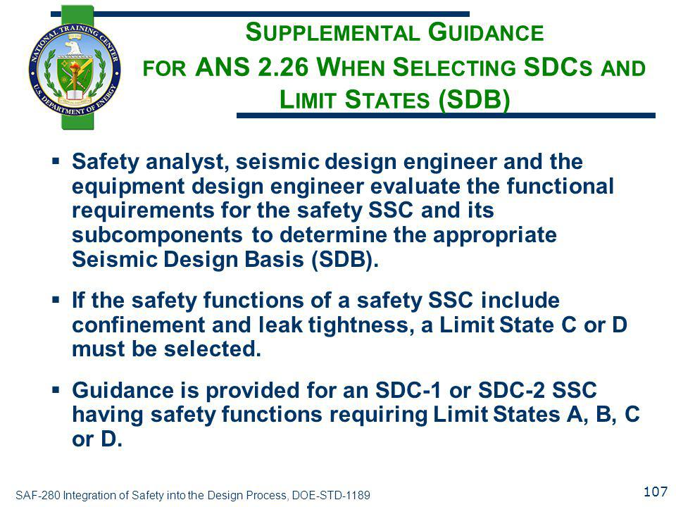 SAF-280 Integration of Safety into the Design Process, DOE-STD-1189 S UPPLEMENTAL G UIDANCE FOR ANS 2.26 W HEN S ELECTING SDC S AND L IMIT S TATES (SD