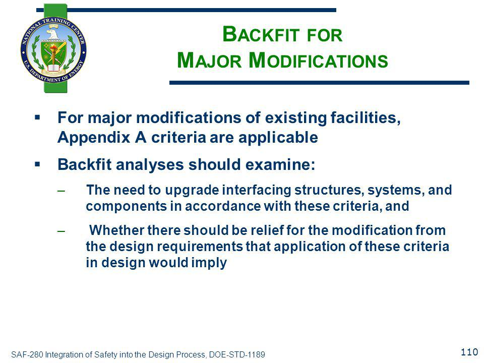 SAF-280 Integration of Safety into the Design Process, DOE-STD-1189 B ACKFIT FOR M AJOR M ODIFICATIONS  For major modifications of existing facilitie