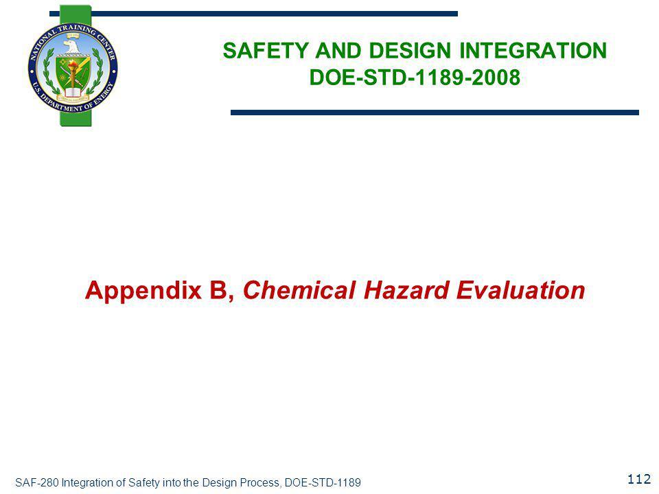 SAF-280 Integration of Safety into the Design Process, DOE-STD-1189 SAFETY AND DESIGN INTEGRATION DOE-STD-1189-2008 Appendix B, Chemical Hazard Evaluation 112