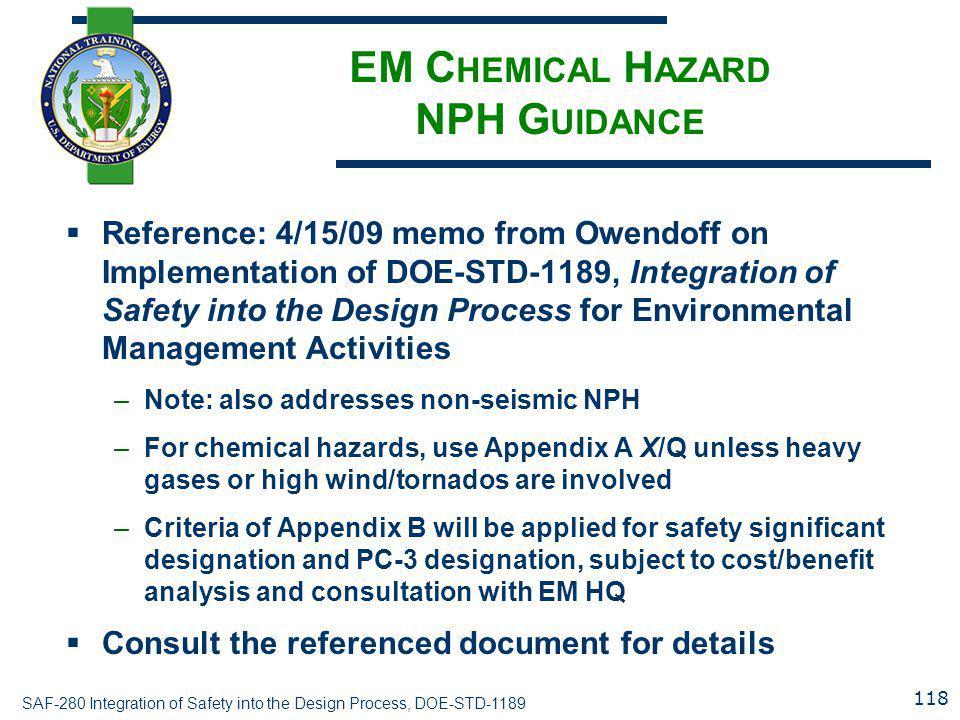 SAF-280 Integration of Safety into the Design Process, DOE-STD-1189 EM C HEMICAL H AZARD NPH G UIDANCE  Reference: 4/15/09 memo from Owendoff on Impl