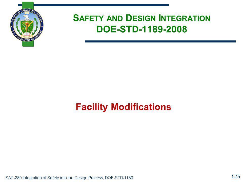 SAF-280 Integration of Safety into the Design Process, DOE-STD-1189 S AFETY AND D ESIGN I NTEGRATION DOE-STD-1189-2008 Facility Modifications 125