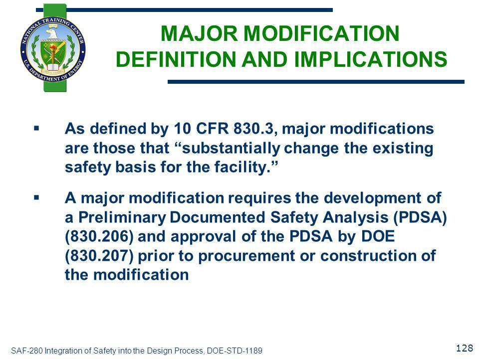 SAF-280 Integration of Safety into the Design Process, DOE-STD-1189 MAJOR MODIFICATION DEFINITION AND IMPLICATIONS  As defined by 10 CFR 830.3, major