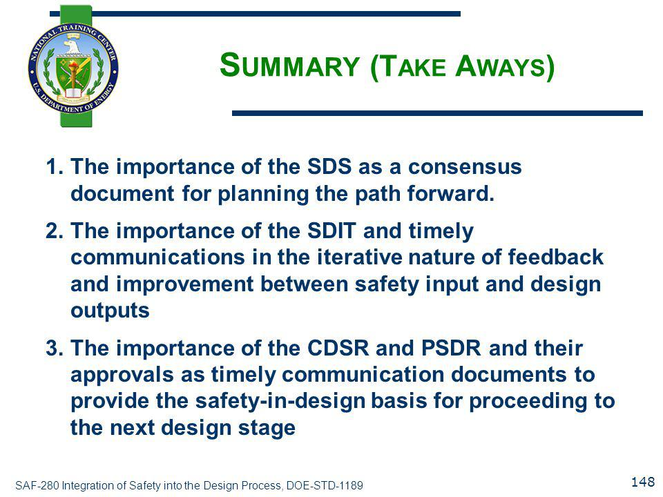 SAF-280 Integration of Safety into the Design Process, DOE-STD-1189 S UMMARY (T AKE A WAYS ) 1.The importance of the SDS as a consensus document for p