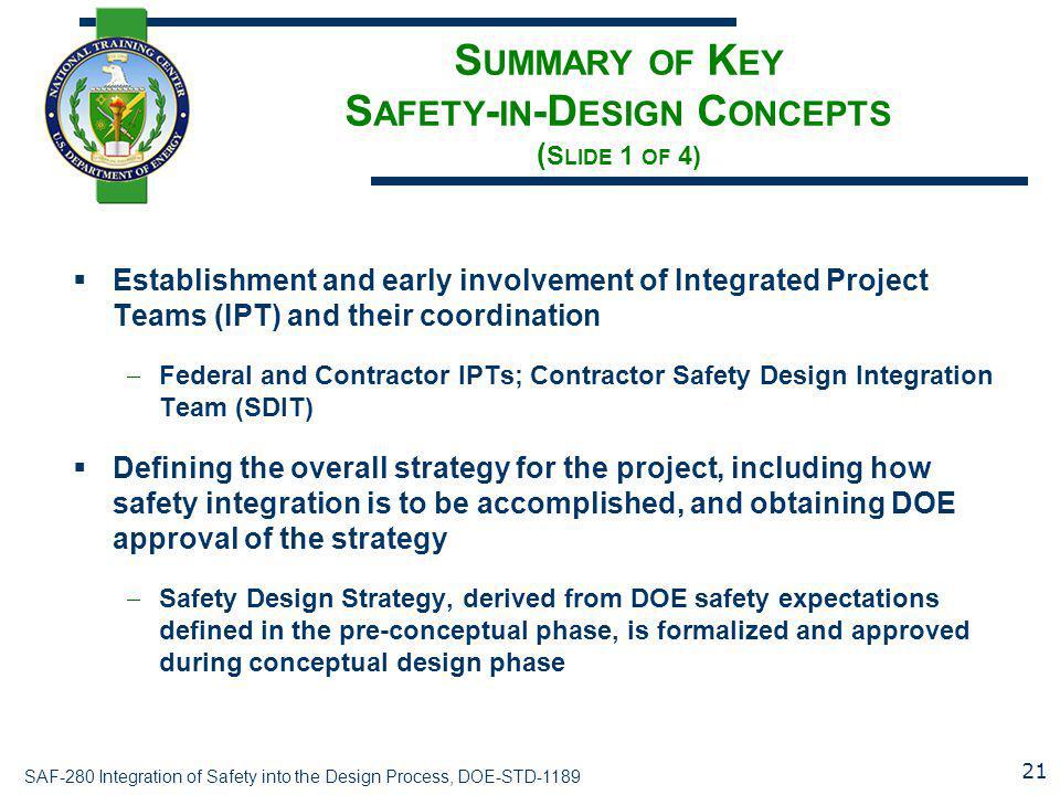 SAF-280 Integration of Safety into the Design Process, DOE-STD-1189 S UMMARY OF K EY S AFETY - IN -D ESIGN C ONCEPTS ( S LIDE 1 OF 4)  Establishment