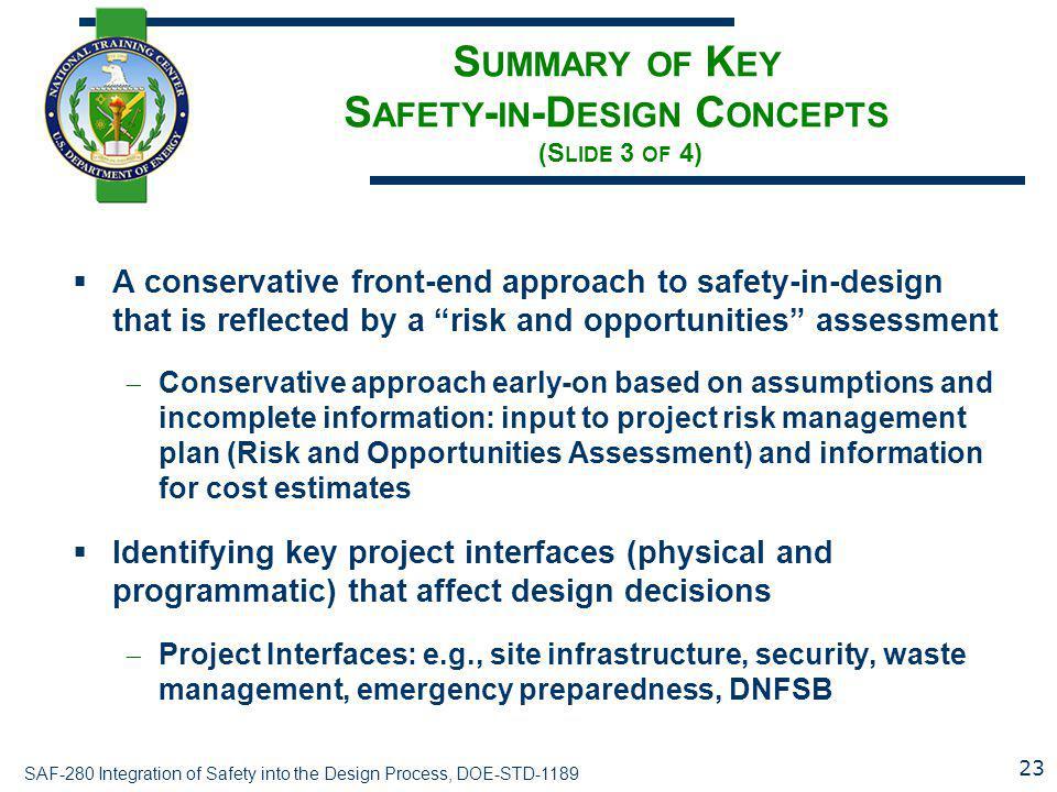SAF-280 Integration of Safety into the Design Process, DOE-STD-1189 S UMMARY OF K EY S AFETY - IN -D ESIGN C ONCEPTS (S LIDE 3 OF 4)  A conservative