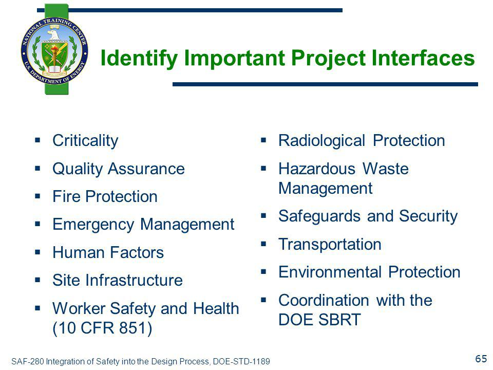 SAF-280 Integration of Safety into the Design Process, DOE-STD-1189 Identify Important Project Interfaces  Criticality  Quality Assurance  Fire Pro