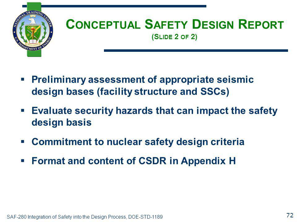 SAF-280 Integration of Safety into the Design Process, DOE-STD-1189 C ONCEPTUAL S AFETY D ESIGN R EPORT (S LIDE 2 OF 2)  Preliminary assessment of ap