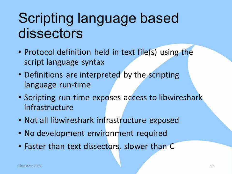 Scripting language based dissectors Protocol definition held in text file(s) using the script language syntax Definitions are interpreted by the scrip