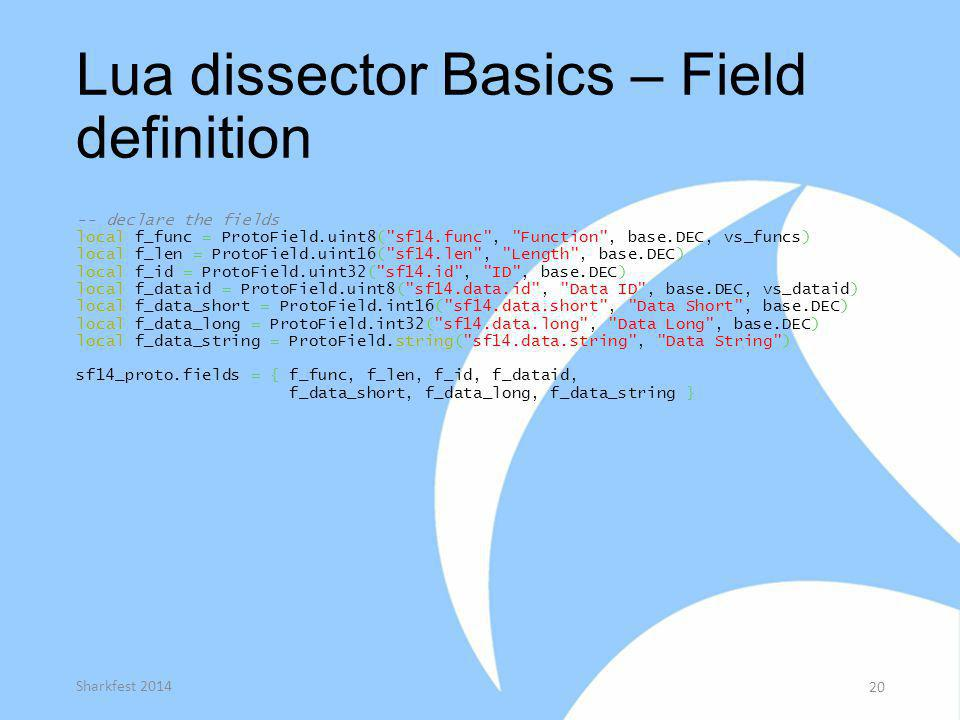 Lua dissector Basics – Field definition -- declare the fields local f_func = ProtoField.uint8(