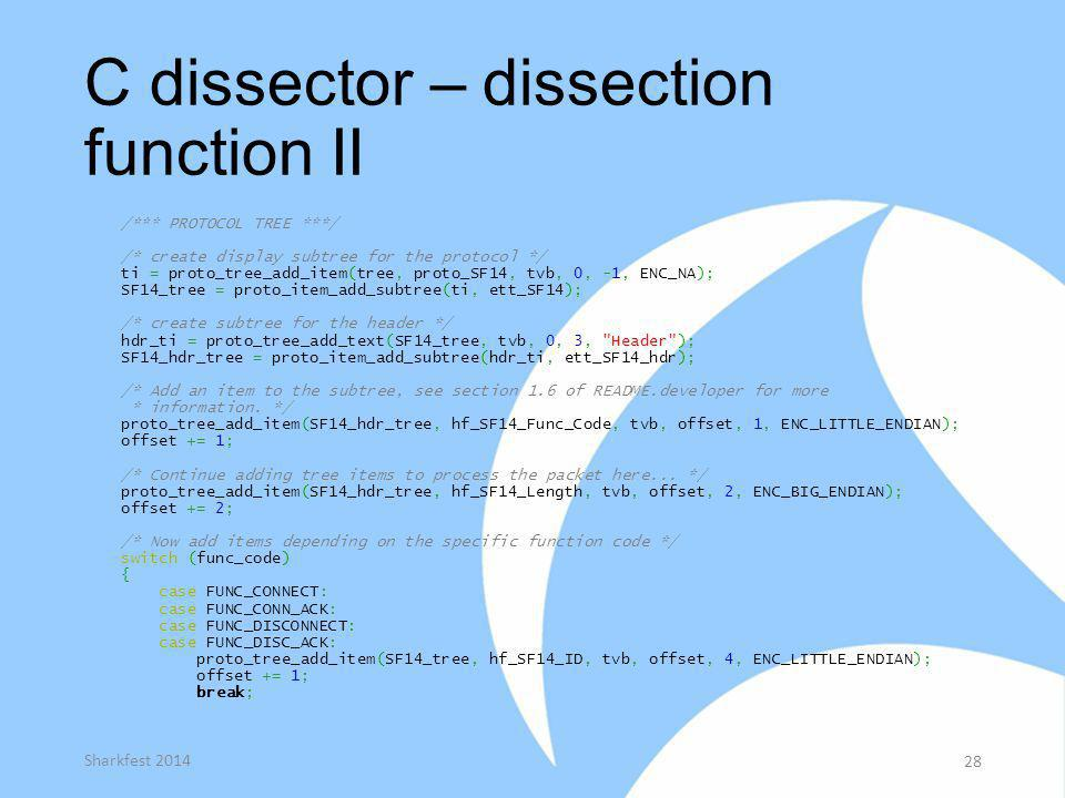C dissector – dissection function II /*** PROTOCOL TREE ***/ /* create display subtree for the protocol */ ti = proto_tree_add_item(tree, proto_SF14,
