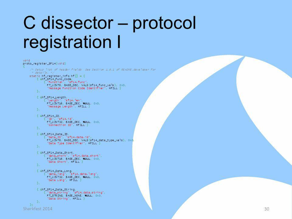 C dissector – protocol registration I void proto_register_SF14(void) { /* Setup list of header fields See Section 1.6.1 of README.developer for * deta