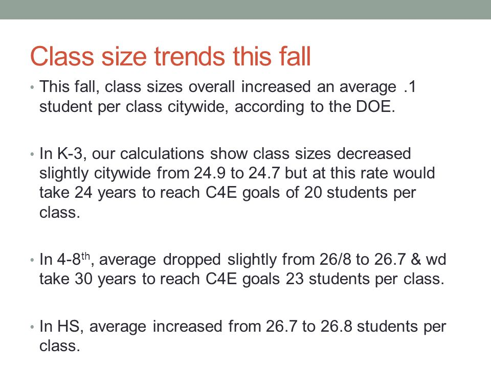 Class size trends this fall This fall, class sizes overall increased an average.1 student per class citywide, according to the DOE. In K-3, our calcul