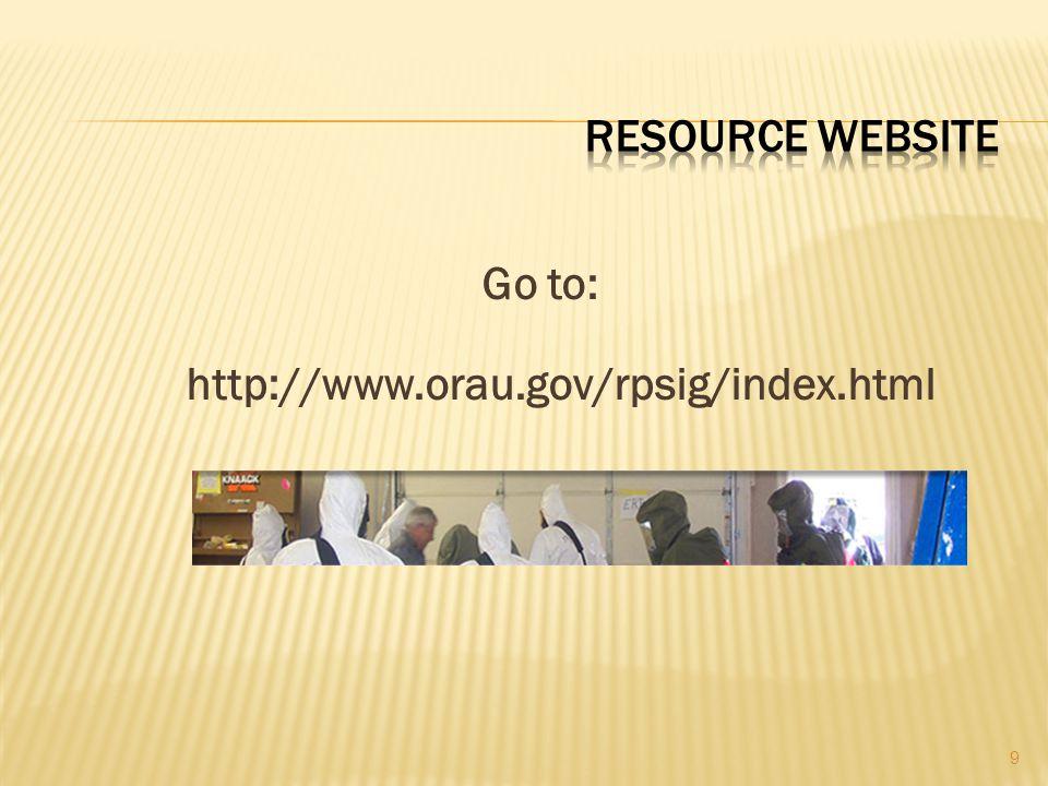 Go to: http://www.orau.gov/rpsig/index.html 9