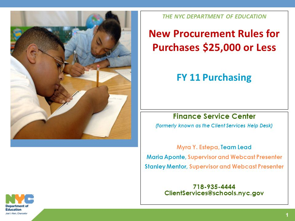 1 THE NYC DEPARTMENT OF EDUCATION New Procurement Rules for Purchases $25,000 or Less FY 11 Purchasing Finance Service Center (formerly known as the C