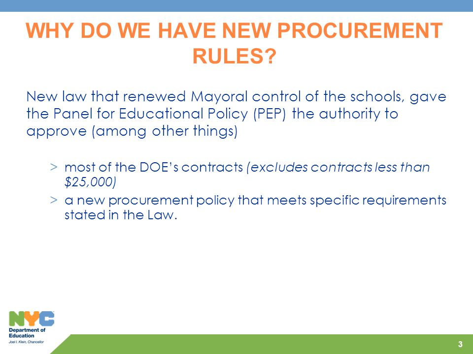 3 WHY DO WE HAVE NEW PROCUREMENT RULES? New law that renewed Mayoral control of the schools, gave the Panel for Educational Policy (PEP) the authority