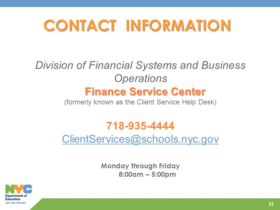 CONTACT INFORMATION 31 Division of Financial Systems and Business Operations Finance Service Center (formerly known as the Client Service Help Desk) 7